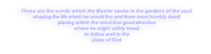 These are the words which the Master spoke in the gardens of the soul,